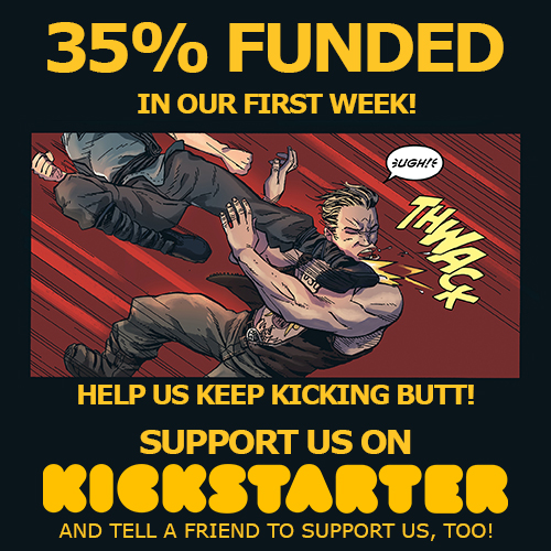 35% Funded in our first week! Help us keep kicking butt! Support us on Kickstarter - and tell a friend to support us, too!